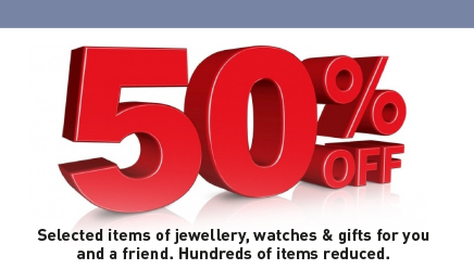 50% OFF selected items of jewellery, watches & gifts.